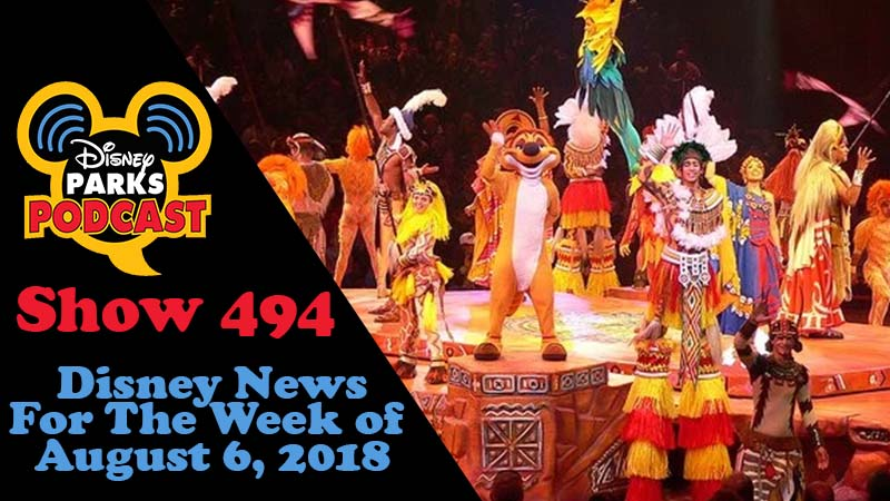 Disney Parks Podcast Show #494 – News For The Week Of August 6, 2018