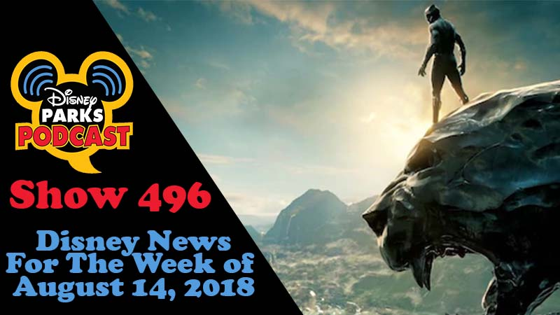 Disney Parks Podcast Show #496 – News For The Week Of August 13, 2018