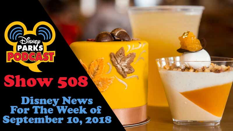 Disney Parks Podcast Show #508 – News For The Week Of September 10, 2018
