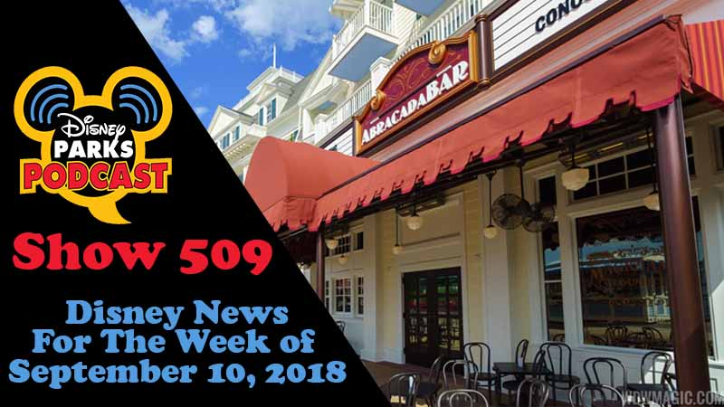 Disney Parks Podcast Show #509 – News For The Week Of September 10, 2018