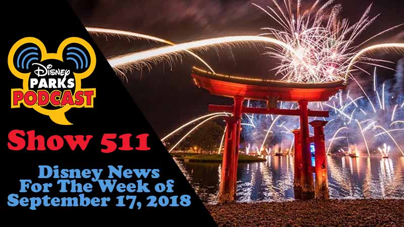 Disney Parks Podcast Show #511 – News For The Week Of September 17, 2018