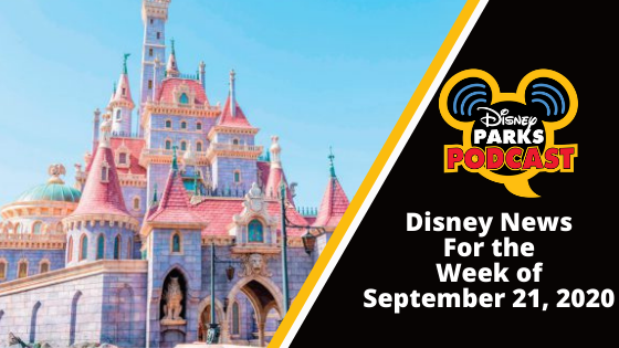 Disney Parks Podcast Show #673 - Disney News for the Week of September 21, 2020